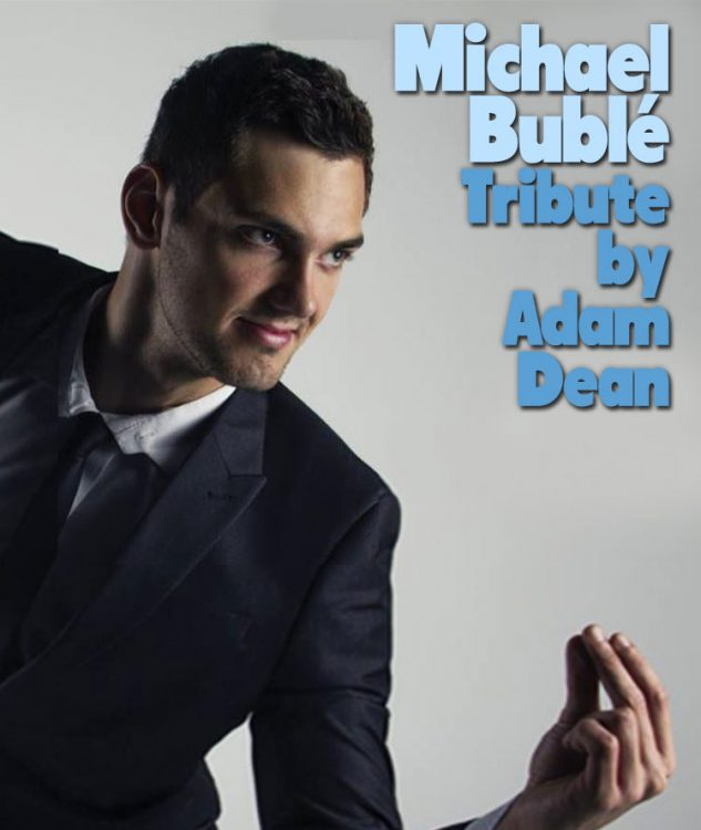 Michael Bublé Tribute Adam Dean