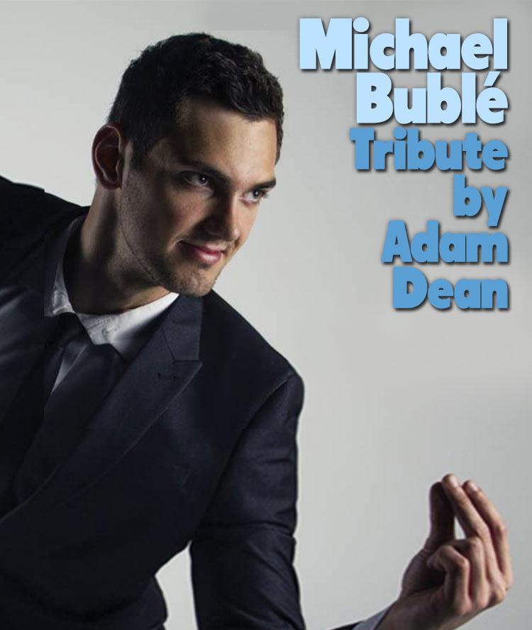 Michael Bublé Tribute Adam Dean