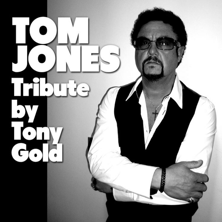 Tom Jones Tribute by Tony Gold