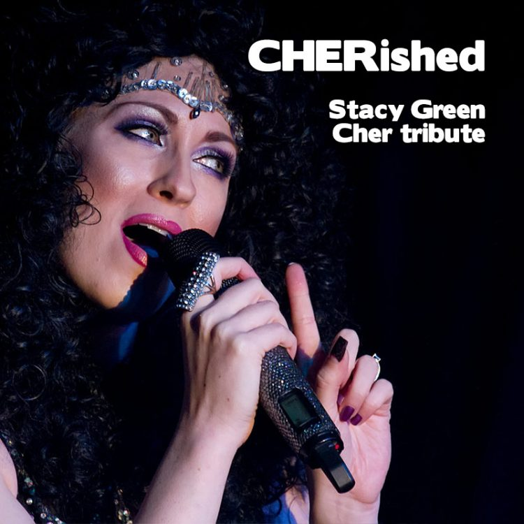 Cher Tribute - CHERished - by Stacy Green