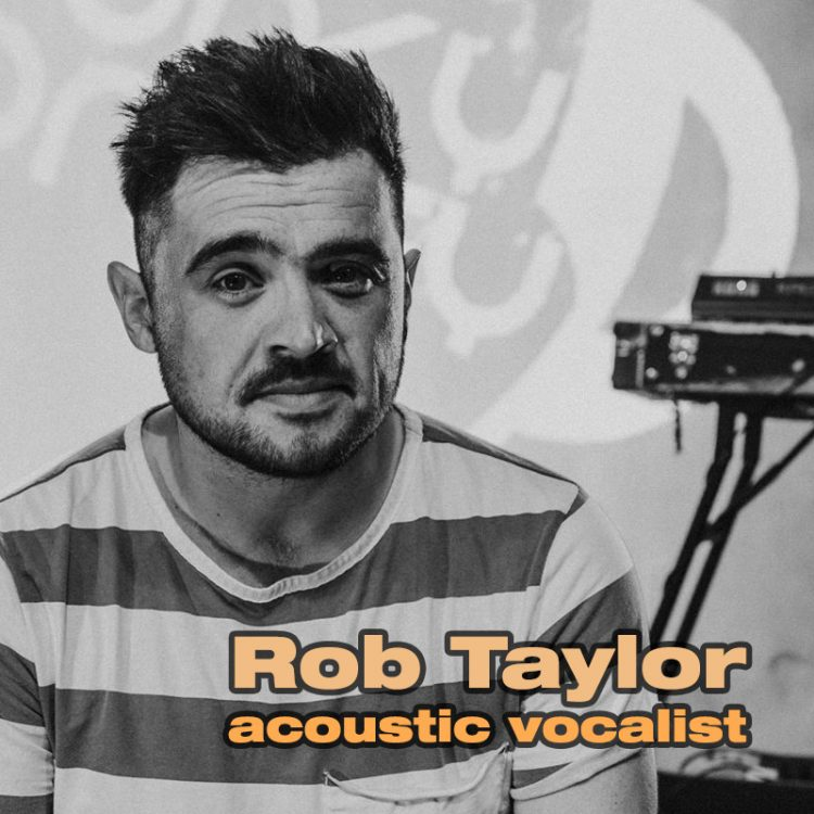 Rob Taylor - acoustic vocalist