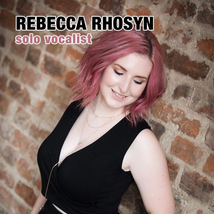 Rebecca Rhosyn - solo vocalist