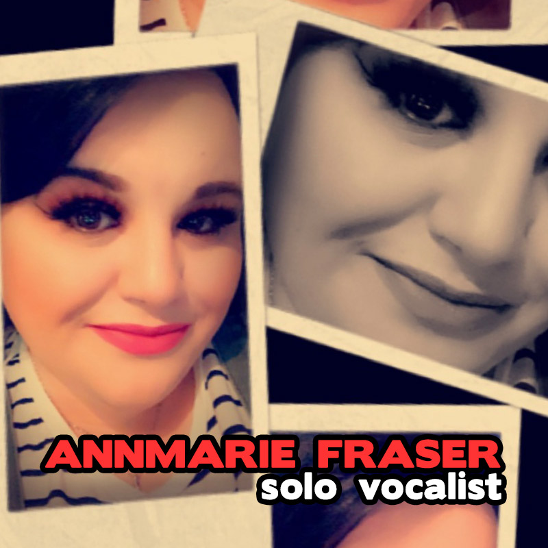 Annmarie Fraser - solo vocalist