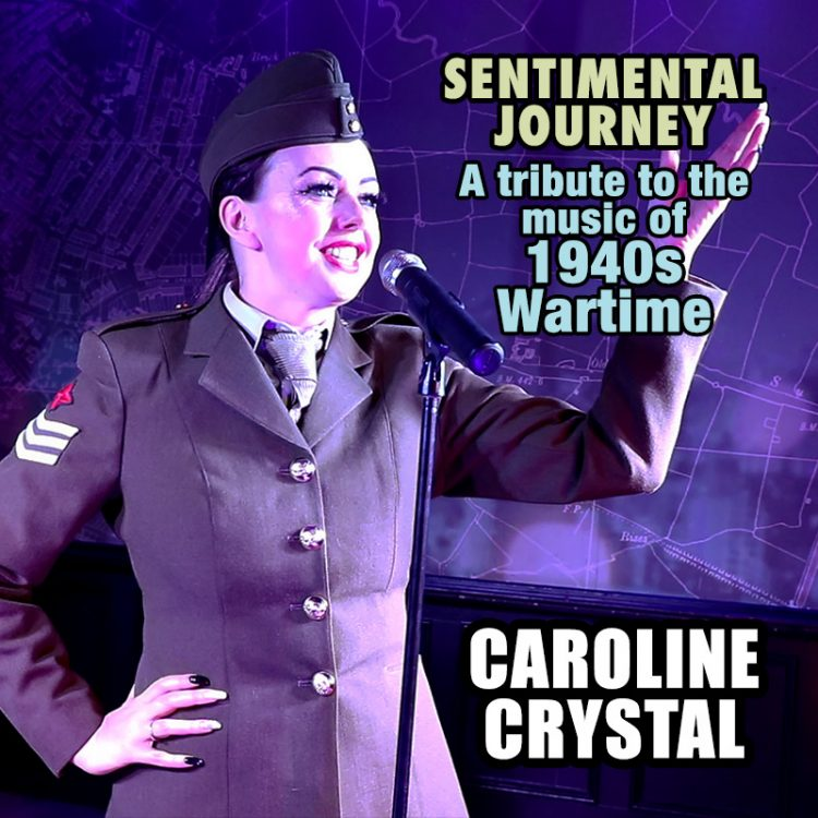 Caroline Crystal's 'Sentimental Journey' 40s Wartime Show