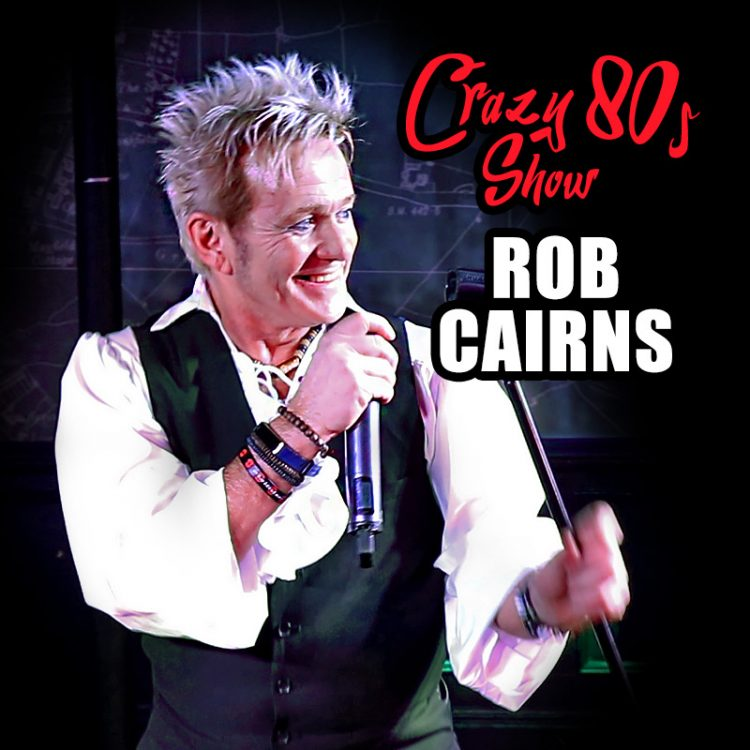 Rob Cairns - Crazy 80s Show